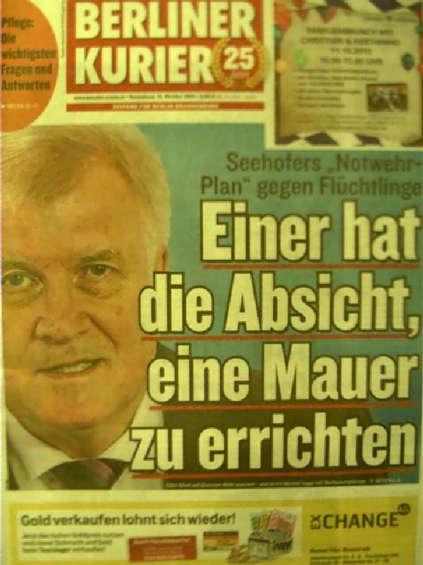 Einer hat die Absicht, eine Mauer zu bauen - Seehofers Notwehr-Plan gegen Flüchtlinge und mehr - Berliner Kurier - 10. Oktober 2015,