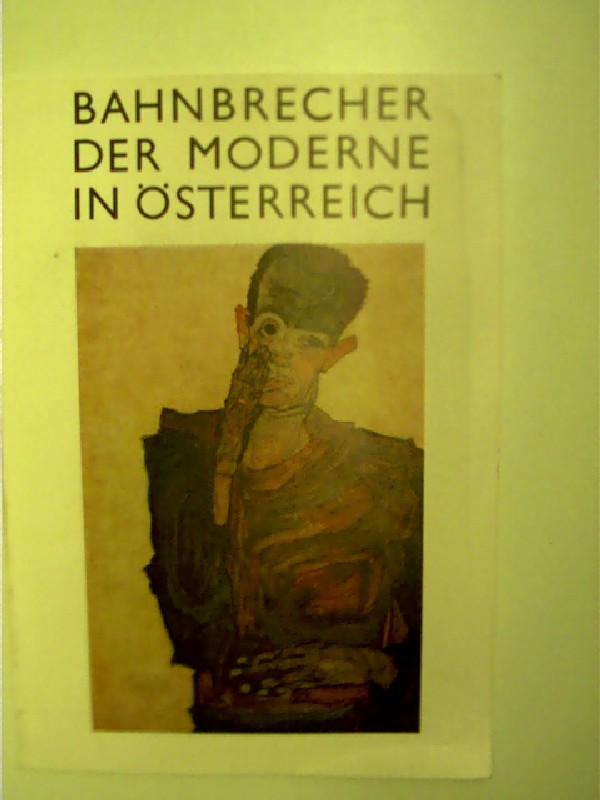 Bahnbrecher der Moderne in Österreich - 12 Künstler der Zeit zwischen 1898 und 1938, wohl die erste Ausgabe,