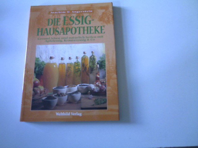 Die Essig - Hausapotheke, Gesund leben und natürlich heilen mit Apfelessig, Kräuteressig & Co., 6. Auflage,