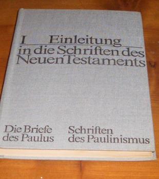 Die Briefe des Paulus und Schriften des Paulinismus. [Einleitung in die Schritten des Neuen Testaments, Bd. I].