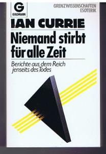 Niemand stirbt für alle Zeit : Berichte aus d. Reich jenseits d. Todes. [Aus d. Amerikan. von Wolfgang Rhiel]. Grenzwissenschaften , 11729. 6. Aufl.