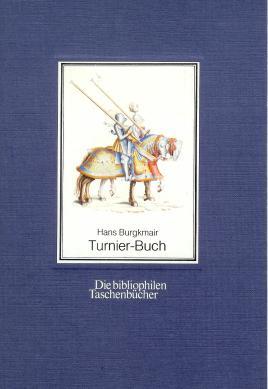Hans Burgkmaiers Turnier-Buch. Hrsg. von J. v. Hefner. Die bibliophilen Taschenbücher , 43. Nachdr. d. handkolor. Ausg. Frankfurt a.M., Schmerber von 1853.