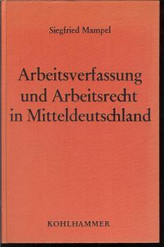 Mampel, Siegfried: Arbeitsverfassung und Arbeitsrecht in Mitteldeutschland.