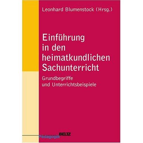Einführung in den heimatkundlichen Sachunterricht : Grundbegriffe und Unterrichtsbeispiele. Beltz Pädagogik.