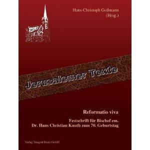 Reformatio viva : Festschrift für Bischof em. Dr. Hans Christian Knuth zum 70. Geburtstag. Jerusalemer Texte ; Bd. 3