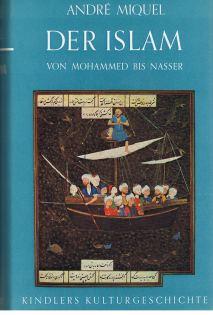 Der Islam : Von Mohammed bis Nasser.  [Aus d. Franz. übers. von Leopold Voelker u. Gerhard Striebeck] [Kindlers Kulturgeschichte].