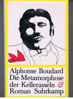 Die Metamorphose der Kellerasseln : Roman. Alphonse Boudard. [Aus d. Franz. von Curt Meyer-Clason] 1. - 4. Tsd.