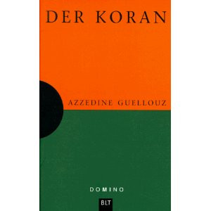 Der Koran : Ausführungen zum besseren Verständnis ; Anregungen zum Nachdenken. Aus dem Franz. von Heike Buerschaper, Domino ; Bd. 3 BLT ; 93003.