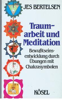 Traumarbeit und Meditation : Bewusstseinsentwicklung durch Übungen mit Chakrasymbolen. [Übers. aus d. Dän.: Karl Antz ; Conrad Antz]