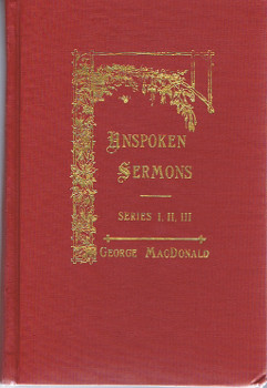 Unspoken Sermons: Series I, II, III in one volume. (Classic Edition). This print. has been type copied by Johannesen with utmost care to preserve the original texts of the 1867, 1868, & 1869 Editions by A. Strahan and Longmans, London.