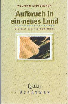 Aufbruch in ein neues Land : Glauben lernen mit Abraham. Edition Aufatmen.