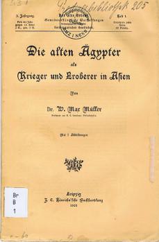 Müller, W. Max: Die alten Ägypter als Krieger und Eroberer in Asien [Der alte Orient, 5 Jg., Heft 1].
