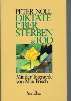 Diktate über Sterben & Tod. Mit der Totenrede von Max Frisch. Piper ; Bd. 539 3. Aufl.