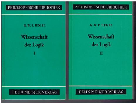 Wissenschaft der Logik [Bd. I-II, in zwei Bänden]. - Bd. I: Die objektive Logik (1812) ISBN 3787303340. / Bd. II: Die Lehre vom Wesen (1813) ISBN 3787303359. Unveränd. Nachdr. d. Textes d. 2., um e. vergleichende Seitenübersicht erw. Aufl. von 1932 u. 1934.