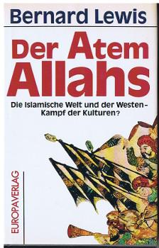 Der Atem Allahs : die islamische Welt und der Westen: Kampf der Kulturen?. Aus dem Engl. von Hans-Ulrich Möhring.