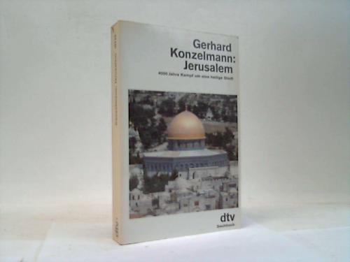 Jerusalem. 4000 Jahre Kampf um eine heilige Stadt