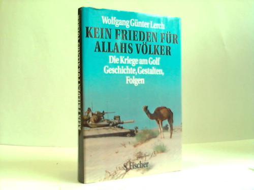 Kein Frieden für Allahs Völker. Die Kriege am Golf. Geschichten, Gestalten, Folgen