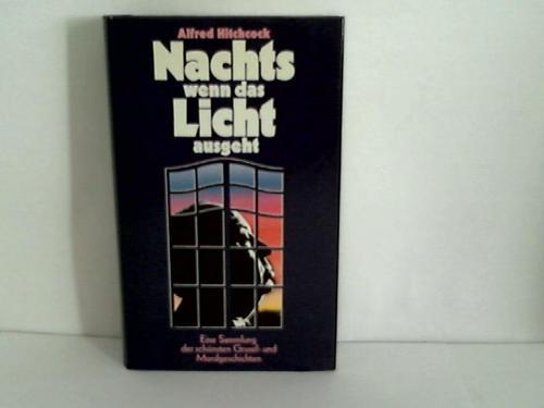 Nachts wenn das Licht ausgeht. Eine Sammlung der schönsten Grusel- und Mordgeschichten
