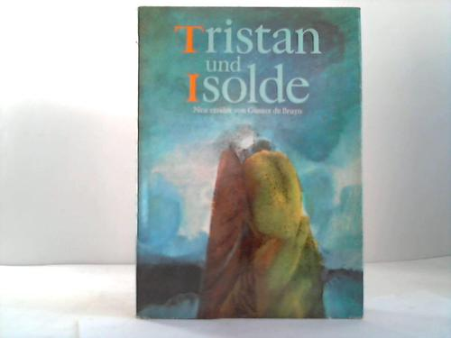 Tristan und Isolde nach Gottfried von Straßburg neu erzählt