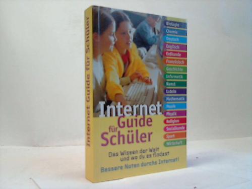 Internet-Guide für Schüler. Das Wissen der Welt und wo du es findest. Bessere Noten durchs Internet