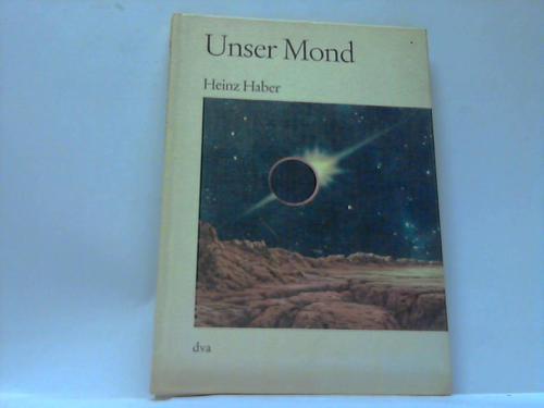 Unser Mond. Naturgeschichte und Erforschung des Erdtrabanten
