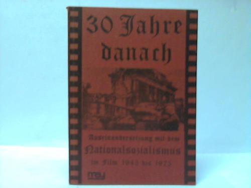30 Jahre danach. Dokumentation zur Auseinandersetzung mit dem Nationalsozialismus im Film 1945-1975