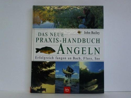Das neue Praxis-Handbuch Angeln. Erfolgreich fangen an Bach, Fluss, See