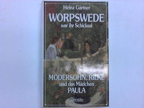 Worpswede war ihr Schicksal. Modersohn, Rilke und das Mädchen Paula. Eine Liebesgeschichte der besonderen Art