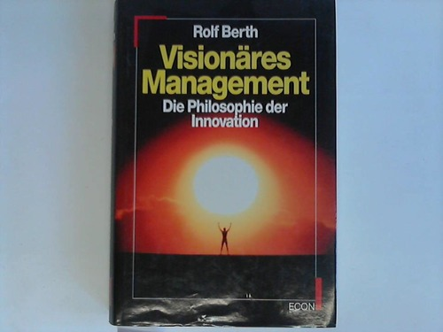 Visionäres Management. Die Philospohie der Innovation
