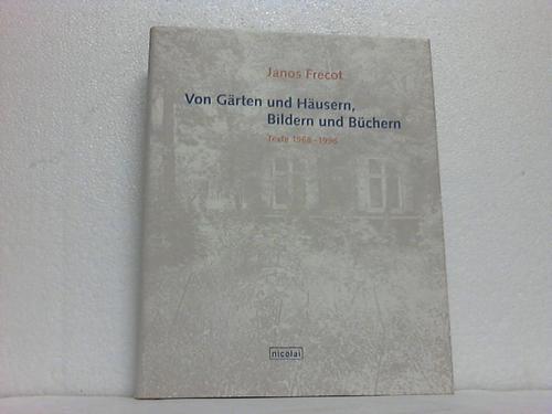 Von Gärten und Häusern, Bildern und Büchern. Texte 1968-1996 - Frecot, Janos