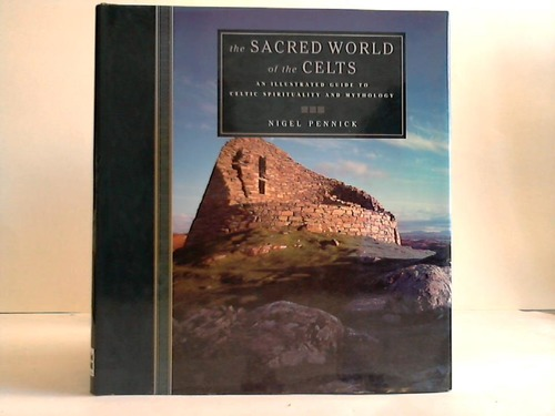 The scared World of the Celts. An illustrated Guide to Celtic Spirituality and Mythology