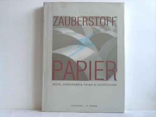 Zauberstoff Papier. 6 Jahrhunderte Papier in Deutschland