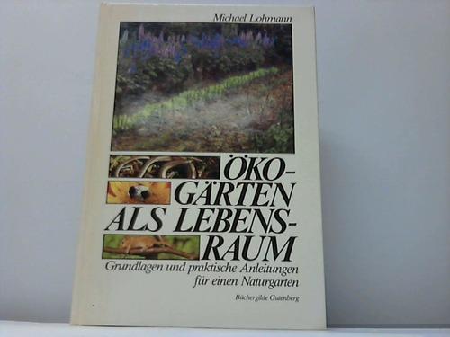 Öko-Gärten als Lebensraum. Grundlagen und praktische Anleitungen für einen Naturgarten