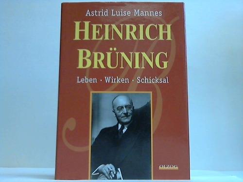 Heinrich Brüning. Leben - Wirken - Schicksal