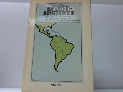 Die Lateinamerikaner. Ein Kontinent zwischen Stillstand und Revolution
