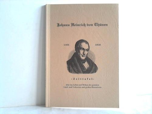 Johann Heinrich von Thünen 1783 bis 1850 - Zeittafel über das Leben und Wirken des genialen Land- und Volkswirts und großen Humanisten