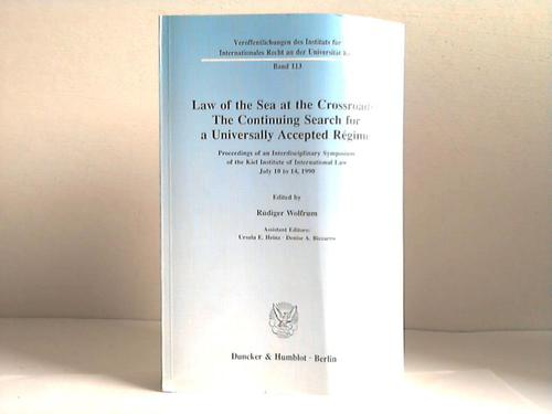 Wolfrum, Rüdiger [Hrsg.] Law of the sea at the crossroads.The continuing search for a universally accepted régime. Proceedings of an interdisciplinary symposium of the Institute of International Law, Kiel, July 10 to 14, 1990
