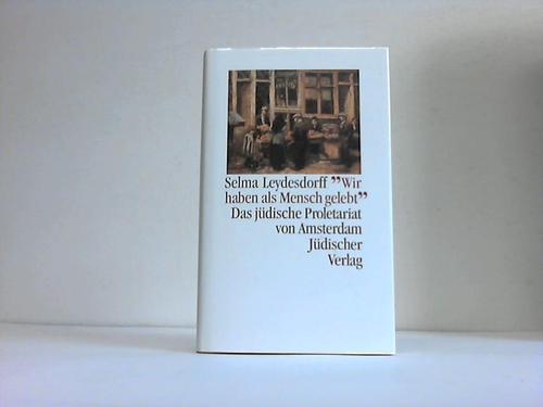 Wir haben als Mensch gelebt. Das jüdische Proletariat von Amsterdam
