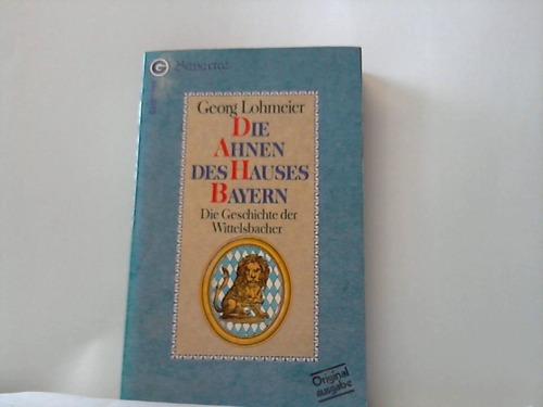 Die Ahnen des Hauses Bayern. Die Geschichte der Wittelsbacher