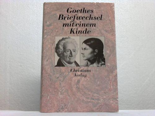 Goethes Briefwechsel mit einem Kinde. Aus dem Briefwechsel zwischen Goethe und Bettine von Arnim