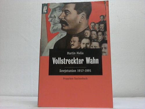Vollstreckter Wahn. Sowjetunion 1917-1991