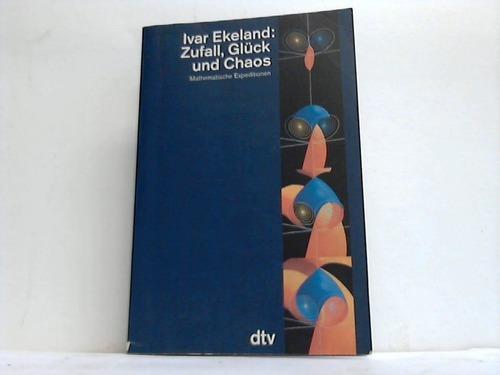 Zufall, Glück und Chaos. Mathematische Expeditionen