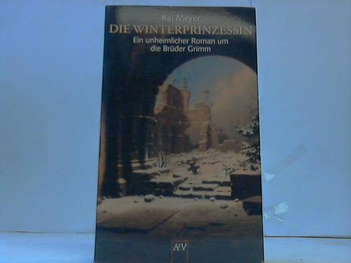 Meyer, Kai Die Winterprinzessin. Ein unheimlicher Roman um die Brüder Grimm