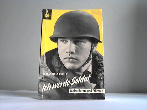 Bucher, Hans-Joachim Ich werde Soldat. Meine Rechte und Pflichten