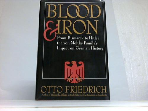 Blood and Iron.From Bismarck to Hitler the von Moltke Family