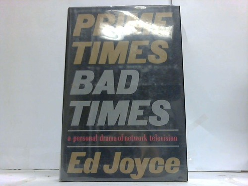 Prime Times. Bad Times. A personal drama of network television
