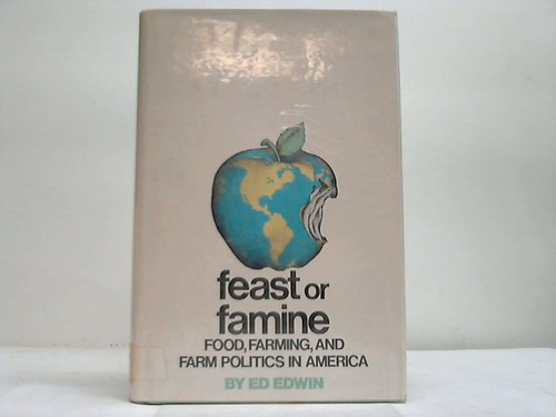 Feast or Famine. Food, Farming and Farm Politics in America