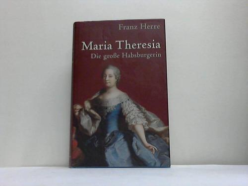 Maria Theresia. Die große Habsburgerin