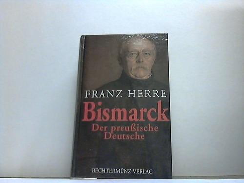 Bismarck. Der preußische Deutsche