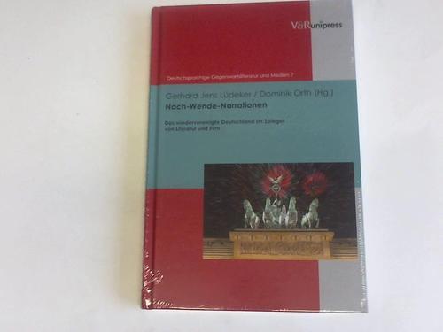 Nach-Wende-Narrationen. Das wiedervereinigte Deutschland im Spiegel von Literatur und Film - Lüdeker, Gerhard Jens/Orth, Dominik/Korte, Hermann [Hrsg.]Gansel, Carsten [Hrsg.]